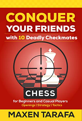 chess-conquer-your-friends-with-10-deadly-checkmates-chess-strategy-for-casual-players-and-post-beginners-the-skill-artists-guide-chess-strategy-chess-books-book-4