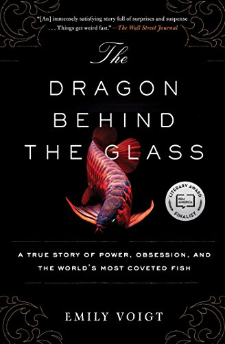 the-dragon-behind-the-glass-a-true-story-of-power-obsession-and-the-worlds-most-coveted-fish