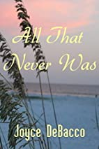 All That Never Was by Joyce DeBacco