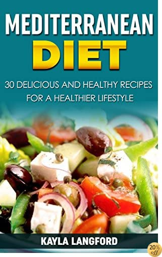 Mediterranean Diet: 30 Delicious and Healthy Recipes for a Healthier Lifestyle
