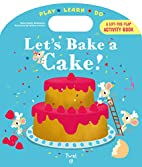 Let's Bake a Cake! (Play*Learn*Do) by…