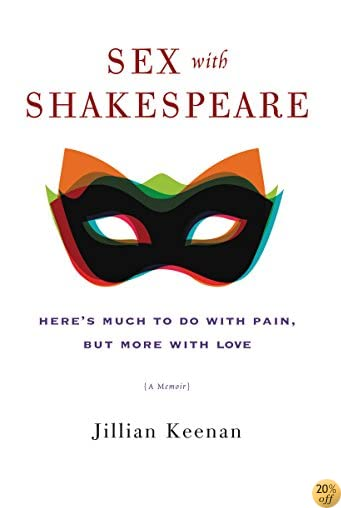 TSex with Shakespeare: Here's Much to Do with Pain, but More with Love