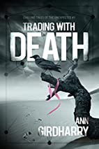 Trading with Death by Ann Girdharry