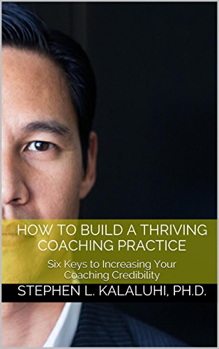 how-to-build-a-thriving-coaching-practice-six-keys-to-increasing-your-coaching-credibility