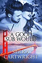A Good sub Would by Sierra Cartwright
