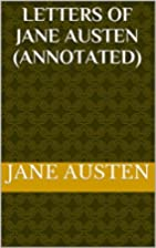 Letters of Jane Austen (Annotated) by Jane…