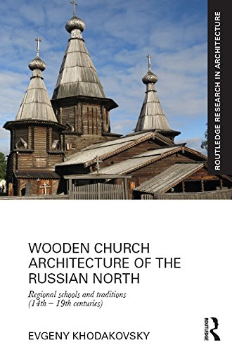 wooden-church-architecture-of-the-russian-north-regional-schools-and-traditions-14th-19th-centuries-routledge-research-in-architecture