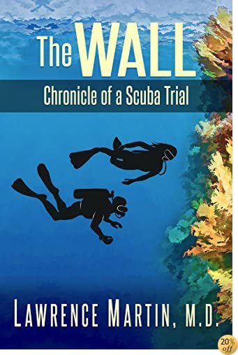 The Wall:  Chronicle of a Scuba Trial