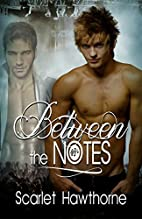 Between the Notes by Scarlet Hawthorne