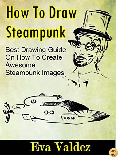 How To Draw Steampunk: Best Drawing Guide On How To Create Awesome Steampunk Images