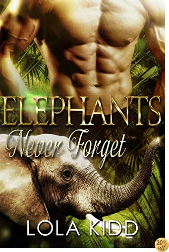 TElephants Never Forget: BBW Shapeshifter Romance (Safari Shifters Book 3)