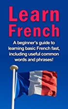 Learn French: A Beginner's Guide to…