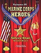 Marine Corps Heroes: Volume IV: Silver Star…