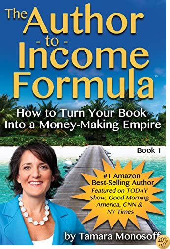 The Author to Income Formula: How to Turn Your Book into a Money-Making Empire (The Author-to-Income Formula 1)