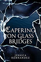 Capering on Glass Bridges by Jessica…