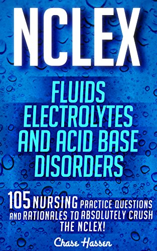 nclex-fluids-electrolytes-acid-base-disorders-105-nursing-practice-questions-rationales-to-absolutely-crush-the-nclex-nursing-review-questions-nclex-rn-trainer-test-success-book-20
