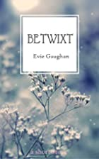 Betwixt by Evie Gaughan
