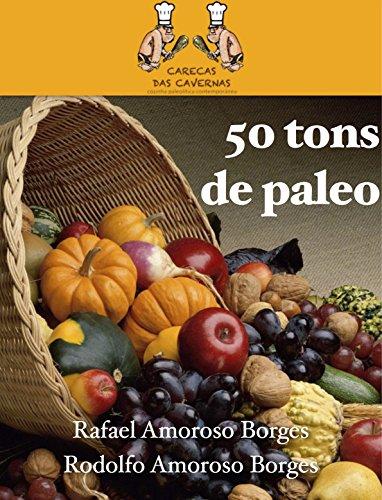 50-tons-de-paleo-50-deliciosas-receitas-para-iniciar-e-se-consolidar-na-dieta-paleoltica-portuguese-edition