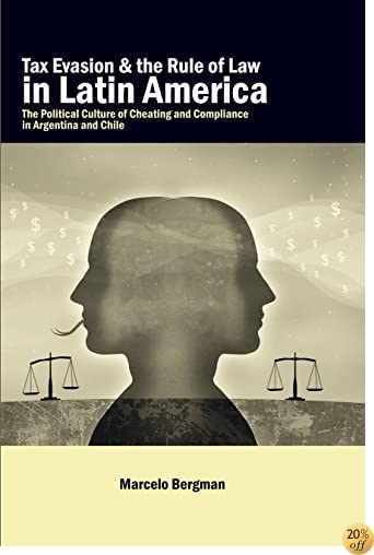 Tax Evasion and the Rule of Law in Latin America: The Political Culture of Cheating and Compliance in Argentina and Chile