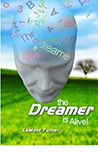 The Dreamer Is Alive by LaMont Turner