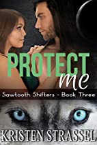 Protect Me (Sawtooth Shifters, #3) by…