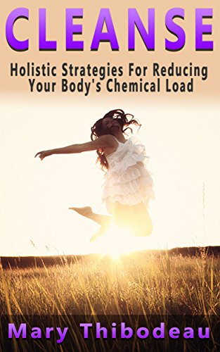 cleanse-holistic-strategies-for-reducing-your-bodys-chemical-load-natural-wellness-featuring-holistic-herbal-and-plant-based-therapies-book-1