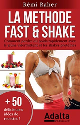 la-methode-fast-shake-comment-perdre-du-poids-rapidement-avec-le-jene-intermittent-et-les-shakes-protins-bonus-50-dlicieuses-recettes-de-smoothies-aux-fruits-et-shakes-riches-en-protines