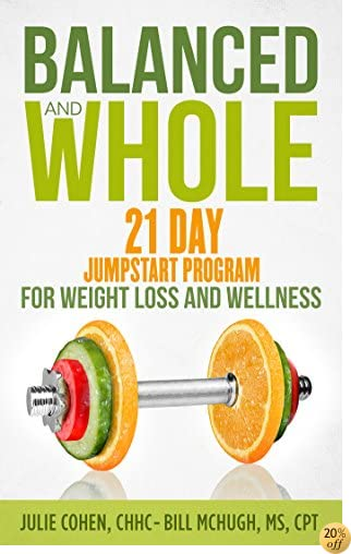 Balanced and Whole: 21 Day Jumpstart Program for Weight Loss and Wellness