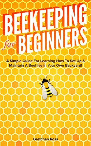 beekeeping-for-beginners-a-simple-guide-for-learning-how-to-set-up-maintain-a-beehive-in-your-own-backyard-beekeeping-homesteading-gardening-hives-honey