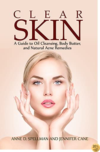 Clear Skin: A Guide to Oil Cleansing, Body Butter, and Natural Acne Remedies