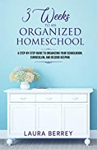 3 Weeks to an Organized Homeschool: A…