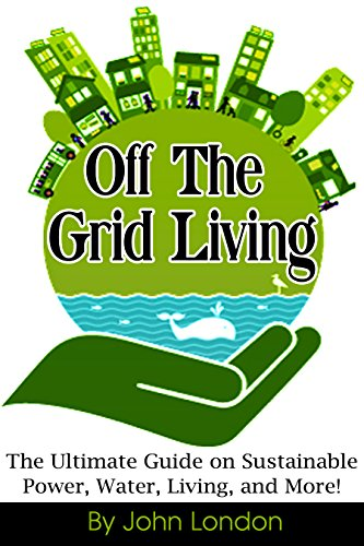 off-the-grid-living-the-ultimate-guide-on-sustainable-power-water-living-and-more