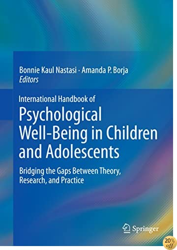 International Handbook of Psychological Well-Being in Children and Adolescents: Bridging the Gaps Between Theory, Research, and Practice
