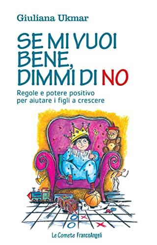 se-mi-vuoi-bene-dimmi-di-no-regole-e-potere-positivo-per-aiutare-i-figli-a-crescere-regole-e-potere-positivo-per-aiutare-i-figli-a-crescere-italian-edition
