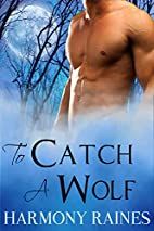 To Catch a Wolf by Harmony Raines