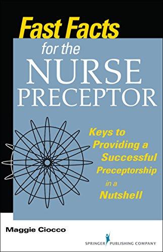 fast-facts-for-the-nurse-preceptor-keys-to-providing-a-successful-preceptorship-in-a-nutshell-volume-1