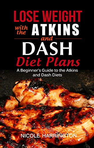 lose-weight-with-the-atkins-and-dash-diet-plans-a-beginners-guide-to-the-atkins-and-dash-diets-2-book-collection