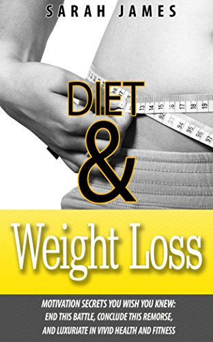 diet-weight-loss-motivation-secrets-you-wish-you-knew-end-this-battle-conclude-this-remorse-and-luxuriate-in-vivid-health-and-fitness