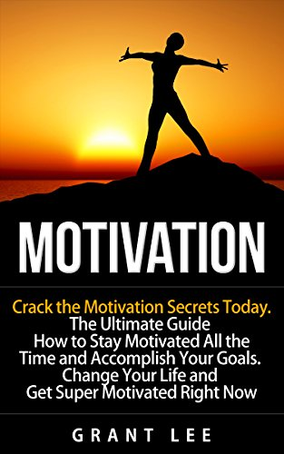 motivation-crack-the-motivation-secrets-today-the-ultimate-guide-how-to-stay-motivated-all-the-time-and-accomplish-your-goals-change-your-life-and-get-motivation-workbook-achieving-goals