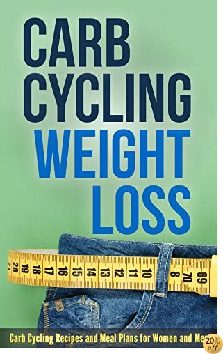 Carb Cycling Weight Loss Diet: Carb Cycling Recipes and Meal Plans for Women and Men