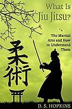 What Is Jiu Jitsu?: The Martial Arts And How…