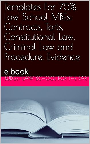 templates-for-75-law-school-mbes-contracts-torts-constitutional-law-criminal-law-and-procedure-evidence-e-book-borrowing-is-allowed