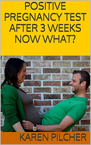 positive-pregnancy-test-after-3-weeks-now-what
