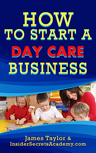 the-fastest-easiest-and-most-entertaining-way-to-start-a-day-care-business-how-to-start-a-day-care-business