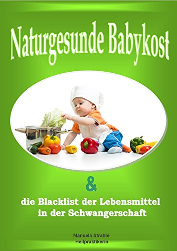 naturgesunde-babykost-selbst-gemacht-und-die-blacklist-der-lebensmittel-in-der-schwangerschaft-german-edition