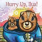 Hurry Up, Ilua! by Nola Hicks