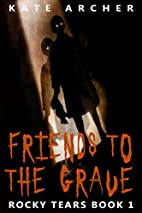 Friends To The Grave: (Rocky Tears Book 1)…