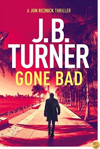 TGone Bad: A Jon Reznick Thriller (Jon Reznick Series)