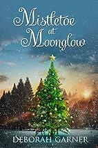 Mistletoe at Moonglow by Deborah Garner