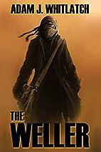 The Weller by Adam J. Whitlatch